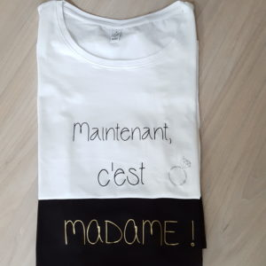 "T-Shirt Events ""Maintenant c'est Madame"" option BIO"